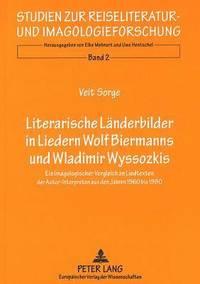 bokomslag Literarische Laenderbilder in Liedern. Wolf Biermanns Und Wladimir Wyssozkis