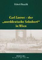 bokomslag Carl Loewe - Der 'norddeutsche Schubert' in Wien