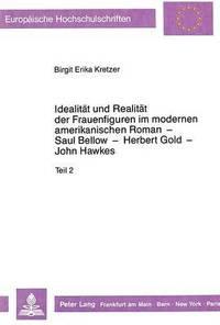 bokomslag Idealitaet Und Realitaet Der Frauenfiguren Im Modernen Amerikanischen Roman - Saul Bellow - Herbert Gold - John Hawkes