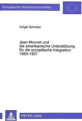 bokomslag Jean Monnet Und Die Amerikanische Unterstuetzung Fuer Die Europaeische Integration 1950-1957