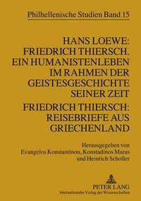 bokomslag Hans Loewe: Friedrich Thiersch. Ein Humanistenleben Im Rahmen Der Geistesgeschichte Seiner Zeit - Friedrich Thiersch: Reisebriefe Aus Griechenland
