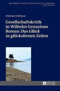 bokomslag Gesellschaftskritik in Wilhelm Genazinos Roman 'das Glueck in Gluecksfernen Zeiten'