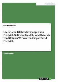 bokomslag Literarische Bildbeschreibungen von Friedrich W. B. von Ramdohr und Heinrich von Kleist zu Werken von Caspar David Friedrich