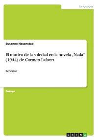 bokomslag El Motivo de la Soledad En La Novela 'nada (1944) de Carmen Laforet