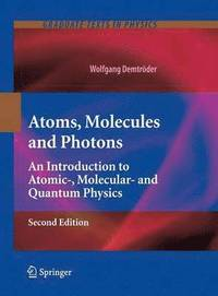 Atoms, Molecules and Photons: An Introduction to Atomic-, Molecular- And Quantum Physics
