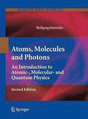 bokomslag Atoms, Molecules and Photons: An Introduction to Atomic-, Molecular- And Quantum Physics