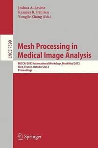 bokomslag Mesh Processing in Medical Image Analysis 2012