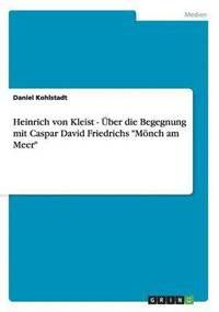 bokomslag Heinrich von Kleist - UEber die Begegnung mit Caspar David Friedrichs 'Moench am Meer'