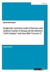bokomslag Vergleiche zwischen Anders Petersen und Andreas Gursky in Bezug auf die Arbeiten Cafe Lehmitz und dem Bild Cocoon 2