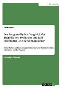 bokomslag Der Antigone-Mythos. Vergleich der Tragoedie von Sophokles und Rolf Hochhuths 'Die Berliner Antigone