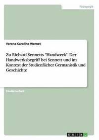 bokomslag Zu Richard Sennetts Handwerk. Der Handwerksbegriff Bei Sennett Und Im Kontext Der Studienfacher Germanistik Und Geschichte