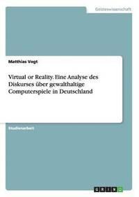 bokomslag Virtual or Reality. Eine Analyse Des Diskurses  ber Gewalthaltige Computerspiele in Deutschland