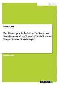 bokomslag Der Haustopos in Federico De Robertos Novellensammlung La sorte und Giovanni Vergas Roman I Malavoglia