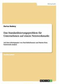 bokomslag Das Standardisierungsproblem F r Unternehmen Auf Einem Netzwerkmarkt