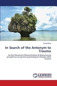 bokomslag In Search of the Antonym to Trauma
