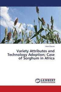 bokomslag Variety Attributes and Technology Adoption; Case of Sorghum in Africa