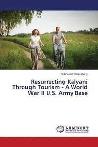 bokomslag Resurrecting Kalyani Through Tourism - A World War II U.S. Army Base
