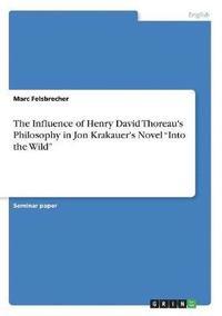 bokomslag The Influence of Henry David Thoreau's Philosophy in Jon Krakauer's Novel Into the Wild