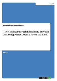bokomslag The Conflict Between Reason and Emotion. Analysing Philip Larkin's Poem 'No Road'