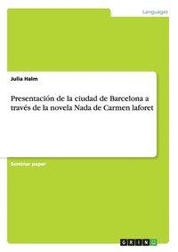 bokomslag Presentaci n de la Ciudad de Barcelona a Trav s de la Novela NADA de Carmen Laforet