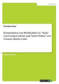 bokomslag Konstruktion Von Weiblichkeit in 'nada' Von Carmen Laforet Und 'entre Visillos' Von Carmen Mart n Gaite