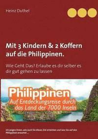 bokomslag Mit Einfach-Ticket, 3 Kindern &; 2 Koffern auf die Philippinen.