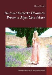bokomslag Discover Entdecke Decouvrir Provence Alpes Cote d'Azur