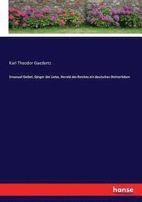 bokomslag Emanuel Geibel, S nger der Liebe, Herold des Reiches ein deutsches Dichterleben
