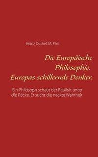 bokomslag Die Europische Philosophie. Europas schillernde Denker.