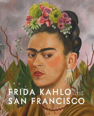 Frida Kahlo and San Francisco: Constructing her Identity 1