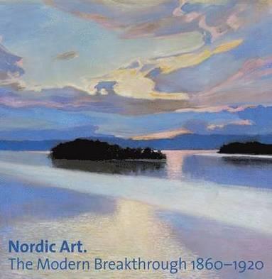 bokomslag Nordic art - the modern breakthrough 1860-1920