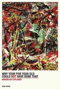 bokomslag Why Your Five-Year-Old Could Not Have Done That: Modern Art Explained