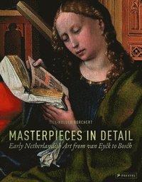 bokomslag Masterpieces in Detail: Early Netherlandish Art from Van Eyck to Bosch
