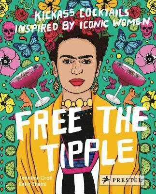 Free the Tipple: Kickass Cocktails Inspired by Iconic Women 1