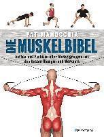 bokomslag Die Muskelbibel. Aufwärmtraining, Muskelaufbautraining, Kraftausdauertraining, Maximalkrafttraining. Mit und ohne Geräte. Für Anfänger und Fortgeschrittene