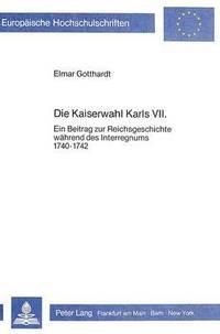 bokomslag Die Kaiserwahl Karls VII.