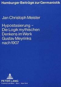 bokomslag Hypostasierung - Die Logik Mythischen Denkens Im Werk Gustav Meyrinks Nach 1907