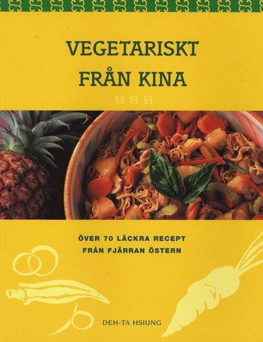 bokomslag Vegetariskt från Kina, över 70 läckra recept från fjärran östern