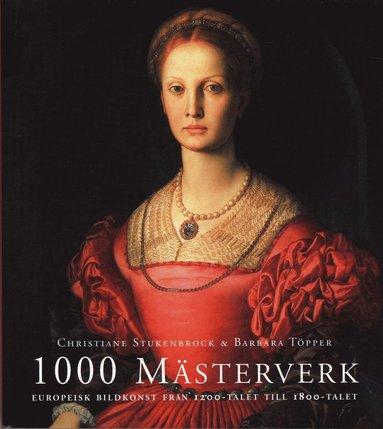 bokomslag 1000 Mästerverk : europeisk bildkonst från 1200-talet till 1800-talet