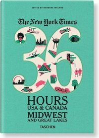 The New York Times 36 Hours: USA & Canada - Midwest & Great Lakes