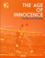bokomslag The Age of Innocence. Football in the 1970s