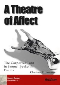 bokomslag A Theatre of Affect: The Corporeal Turn in Samuel Beckett's Drama