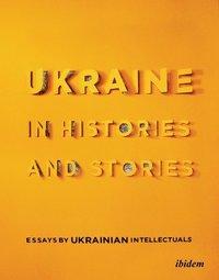 bokomslag Ukraine in Histories and Stories - Essays by Ukrainian Intellectuals