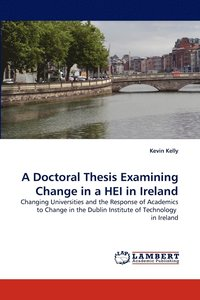 bokomslag A Doctoral Thesis Examining Change in a Hei in Ireland
