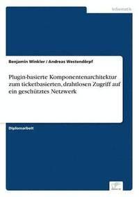 bokomslag Plugin-basierte Komponentenarchitektur zum ticketbasierten, drahtlosen Zugriff auf ein geschutztes Netzwerk