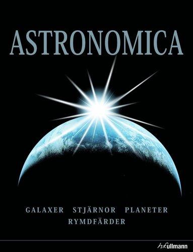 bokomslag Astronomica : galaxer, planeter, stjärnor, stjärnbilder, rymdforskning