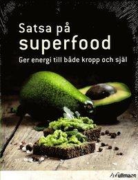 bokomslag Satsa på superfood : ger energi till både kropp och själ
