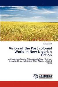 bokomslag Vision of the Post Colonial World in New Nigerian Fiction