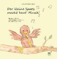 bokomslag Der kleine Spatz macht heut` Musik!