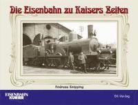 bokomslag Die Eisenbahn zu Kaisers Zeiten